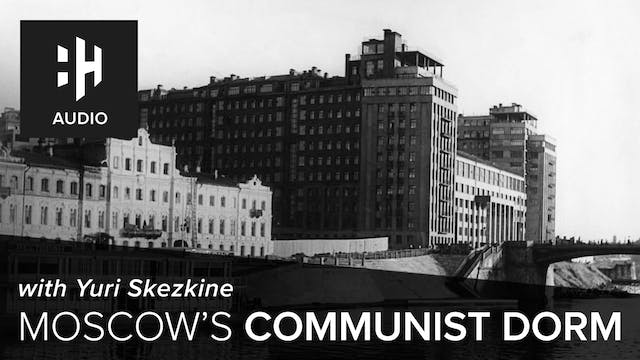 🎧 Moscow's Communist Dorm