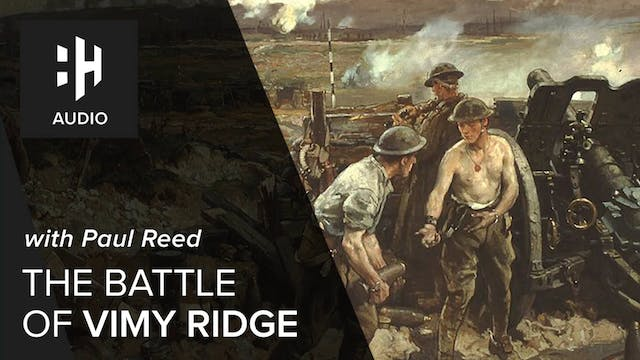 🎧 The Battle of Vimy Ridge with Paul ...