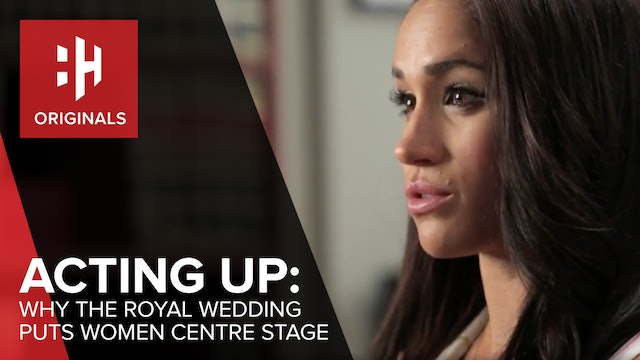 Acting Up: Why The Royal Wedding Puts Women Centre Stage