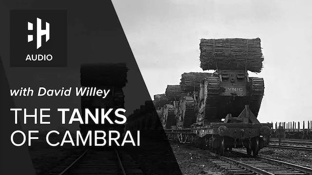 🎧 The Tanks of Cambrai with David Willey