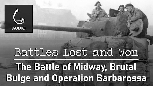 🎧 The Battle of Midway, Brutal Bulge and Operation Barbarossa