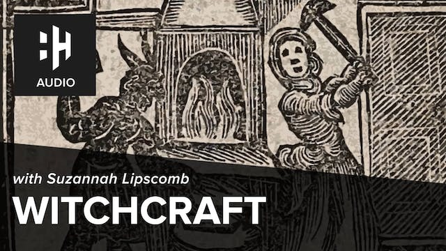 🎧 Witchcraft with Dr Suzannah Lipscomb