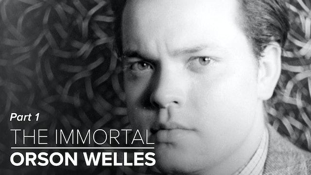 The Immortal Orson Welles: Part 1