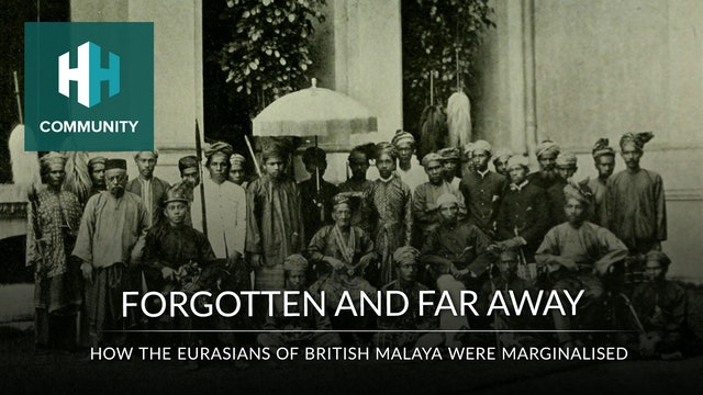 Forgotten and Far Away: How the Eurasians of British Malaya were Marginalised
