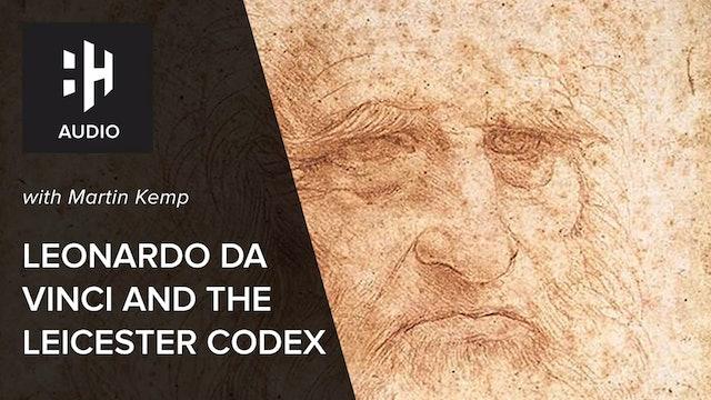 🎧 Leonardo Da Vinci and the Leicester Codex with Martin Kemp