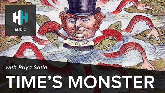 🎧 Time's Monster with Priya Satia