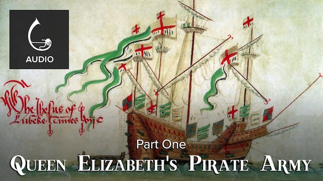🎧 Queen Elizabeth's Pirate Army (Part One)