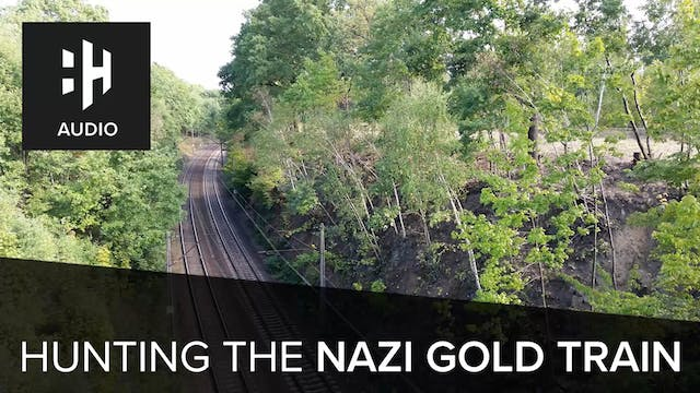 🎧 Hunting the Nazi Gold Train