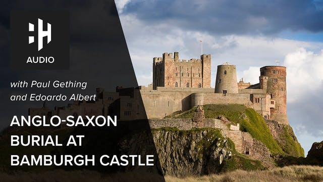 🎧 Anglo-Saxon Burial at Bamburgh Cast...