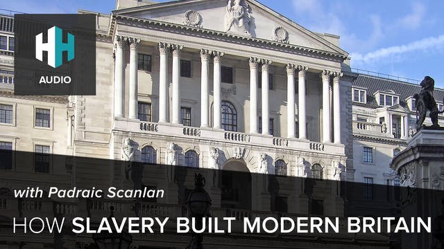 🎧 How Slavery Built Modern Britain