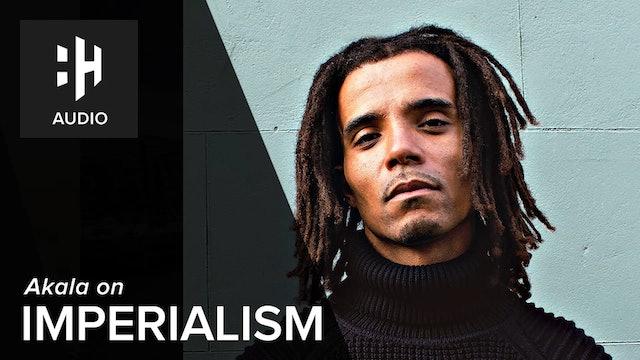 🎧 Akala on Imperialism