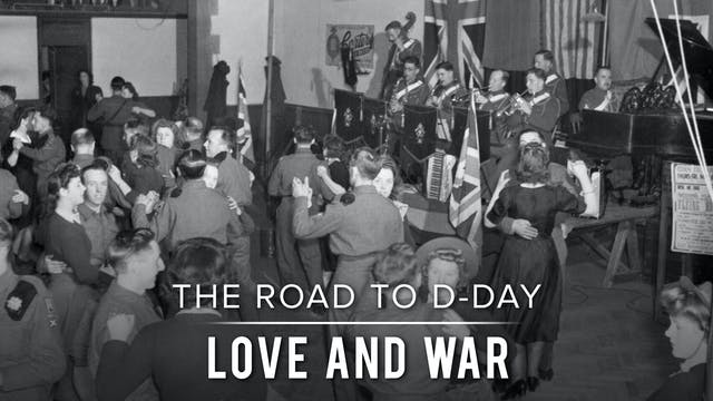The Road to D-Day: Love and War