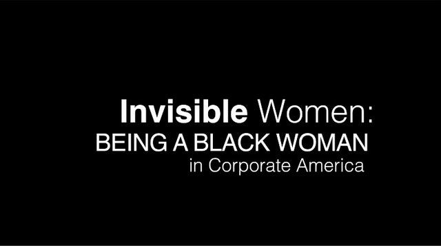 Invisible Women: Being A Black Woman In Corporate America