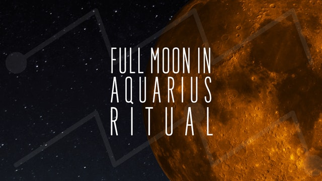 Full Moon in Aquarius 2019 Meditation Ritual
