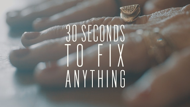 30 Seconds to Fix Anything