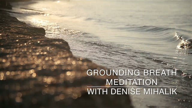 Grounding Breath Meditation with Denise Mihalik