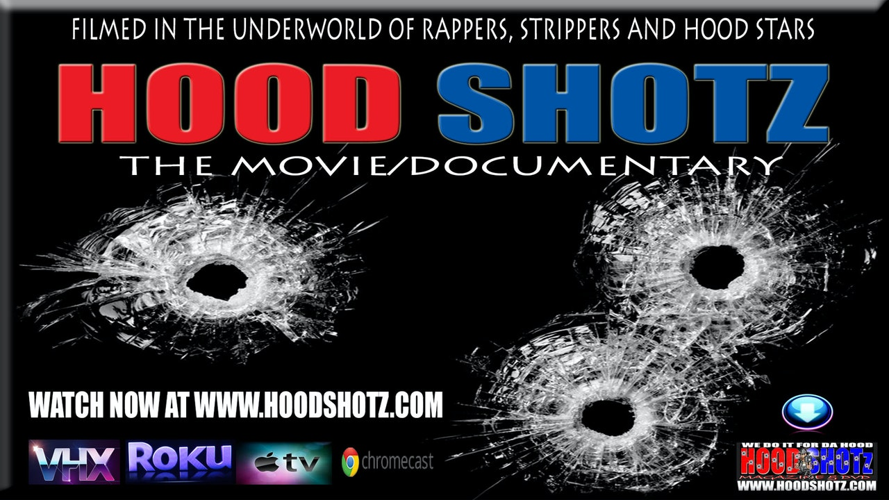 "Hood Shotz The Movie (Documentary) ""Rappers, Strippers and Hood Stars"""