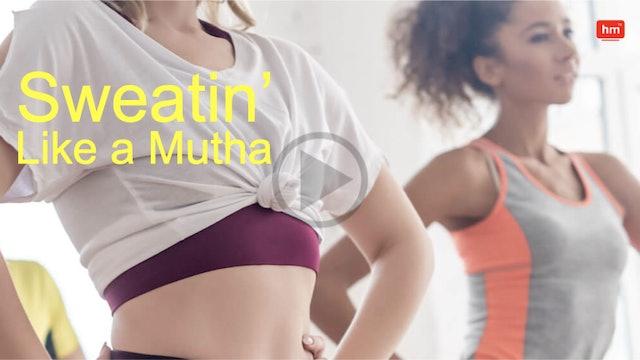 Sweatin' Like a Mutha