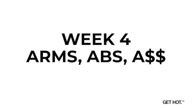 WEEK 4 - ARMS, ABS, A$$