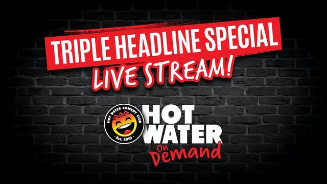 Triple Headline - 9:30pm - 6th August
