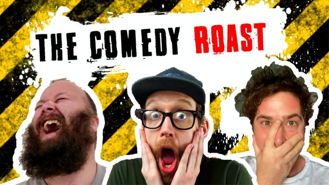 The Comedy Roast // 3rd July