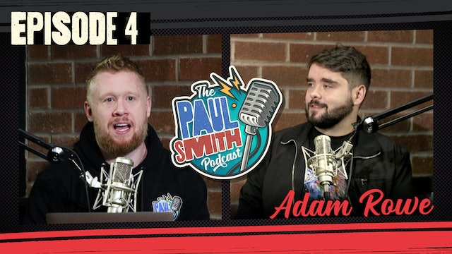 Ep4 with Adam Rowe - The Paul Smith Podcast