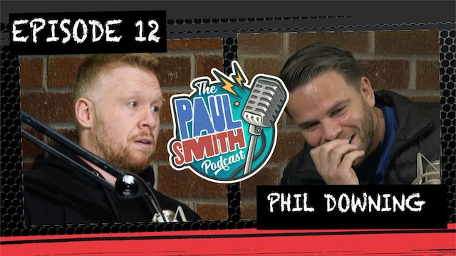 Ep12 with Phil Downing - The Paul Smith Podcast