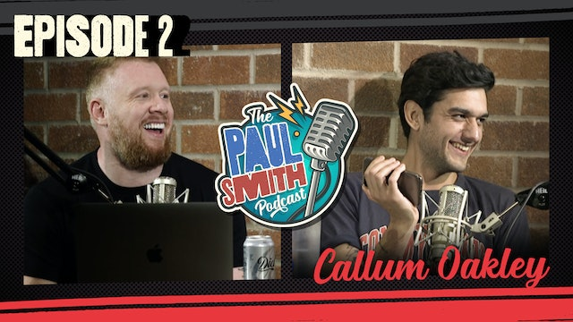 Ep2 with Callum Oakley - The Paul Smith Podcast