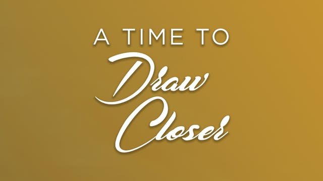 A Time to Draw Closer