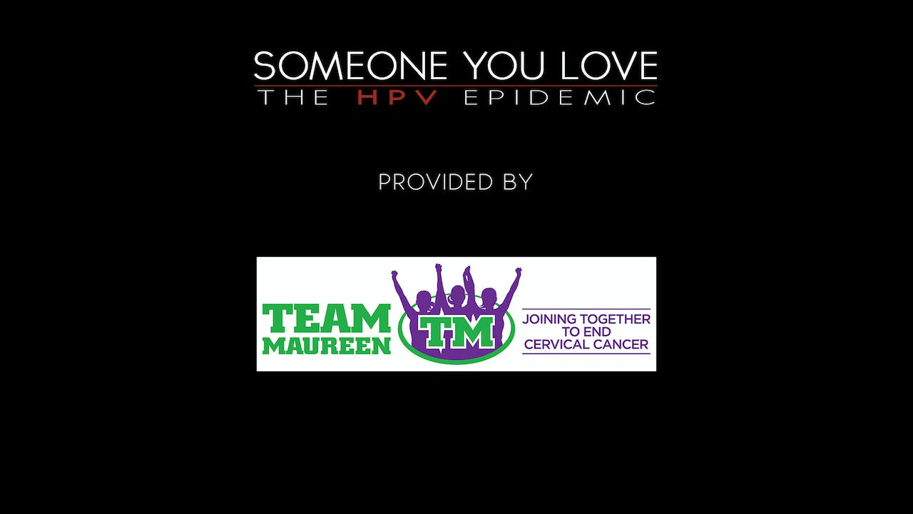 Someone You Love: The HPV Epidemic provided by Team Maureen