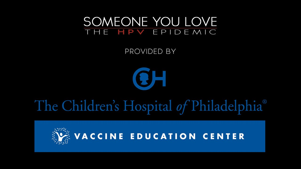 Someone You Love: The HPV Epidemic provided by Vaccine Education Center at The Children's Hospital of Philadelphia