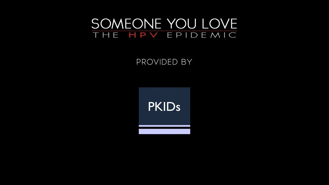 Someone You Love: The HPV Epidemic provided by PKIDs