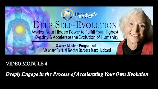 4: Engage in the Process of Accelerating Evolution with Barbara Marx Hubbard