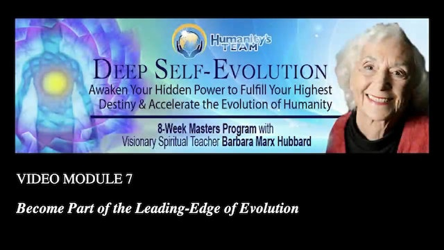 7: Become Part of the Leading-Edge of Evolution with Barbara Marx Hubbard
