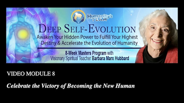 8: Celebrate the Victory of Becoming the New Human with Barbara Marx Hubbard