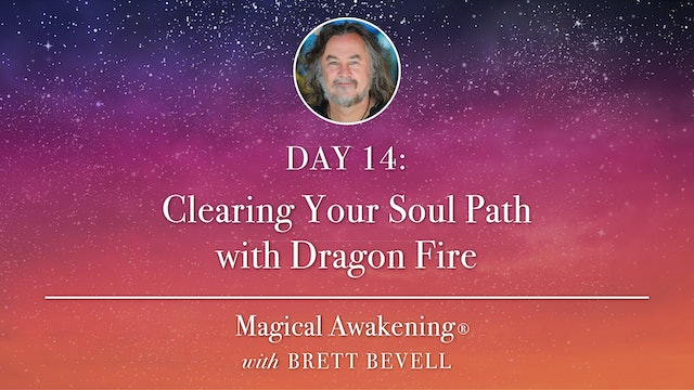Magical Awakening® Day 14: Clearing Your Soul Path with Dragon Fire