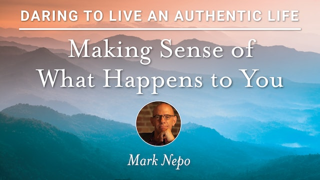 2. Making Sense of What Happens to You with Mark Nepo