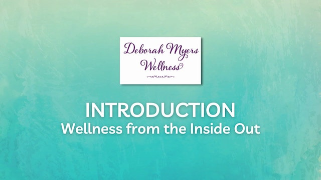Wellness from the Inside Out with Deborah Myers Introduction