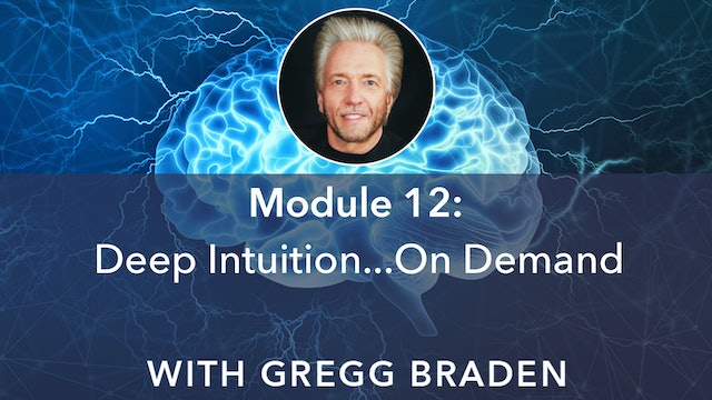 12: Deep Intuition… On-Demand! with Gregg Braden