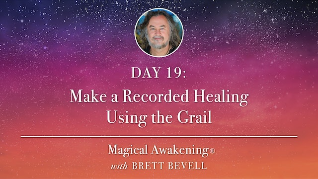 Magical Awakening® Day 19: Make a Recorded Healing Using the Grail