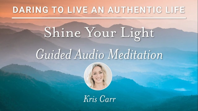 Daring to Live - Kris Carr - Shine Your Light
