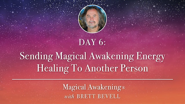 MA Day 6: Sending Magical Awakening Energy Healing To Another Person