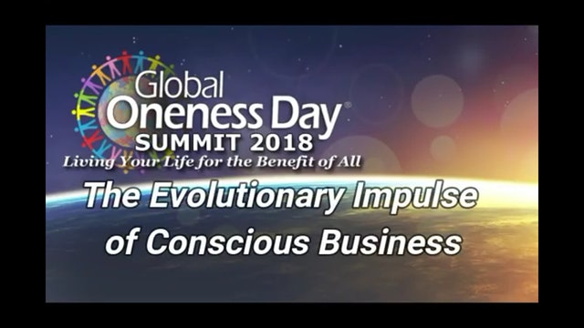11 - The Evolutionary Impulse of Conscious Business - Global Oneness Day 2018