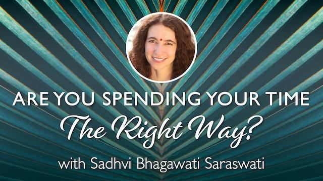 Are You spending your time The Right Way? with Sadhvi Bhagawati Saraswati