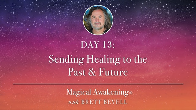 Magical Awakening® Day 13: Sending Healing to the Past & Future