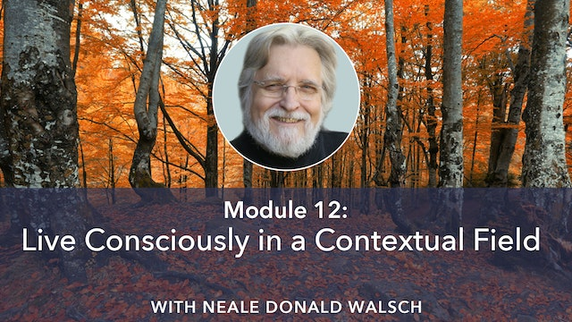 12: Live Consciously in a Contextual Field with Neale Donald Walsch