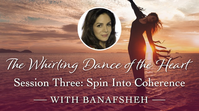 Whirling Dance of the Heart Session 3: Spin into Coherence