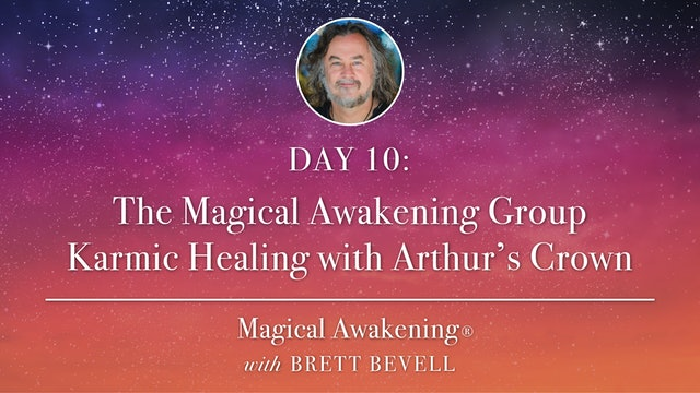MA Day 10: The Magical Awakening Group Karmic Healing with Arthur's Crown