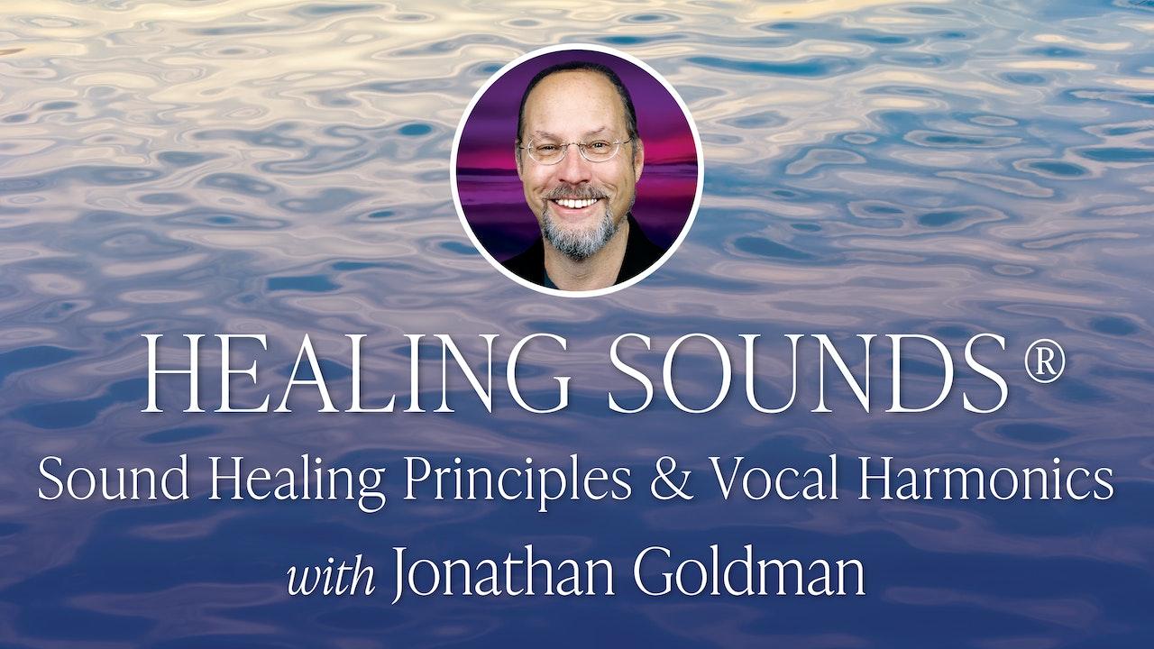 HEALING SOUNDS®: Sound Healing Principles & Vocal Harmonics - Jonathan Goldman