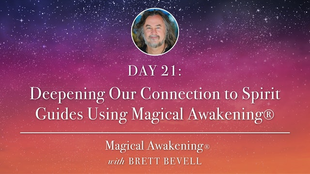 MA Day 21: Deepening Our Connection to Spirit Guides Using Magical Awakening®